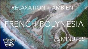POLYNESIA FULL LENGTH 75 MINUTES by DRONE – 4K UHD – RELAXATION + AMBIENT