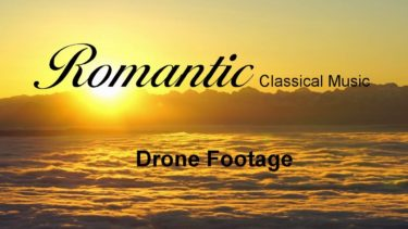 Romantic Classical Music + Drone Footage 《1HOUR》 クラシック音楽とドローン映像 《1時間》